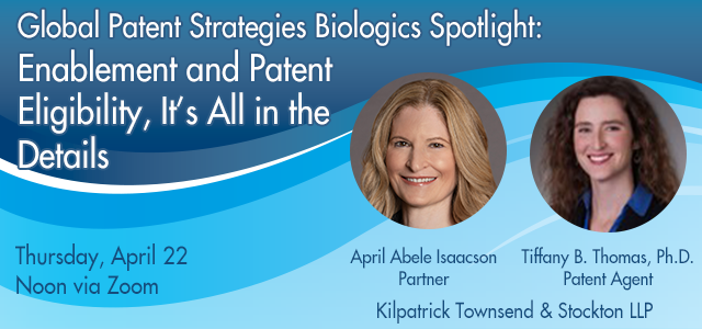 Global Patent Strategies Biologics Spotlight: Enablement and Patent Eligibility, It's All in the Details